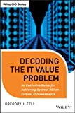 img - for Decoding the IT Value Problem: An Executive Guide for Achieving Optimal ROI on Critical IT Investments book / textbook / text book
