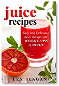 Juice Recipes: Easy and Delicious Juice Recipes  for WEIGHT LOSS & DETOX: The Ultimate Juicing Recipe Book, Healthy Juice Recipes, Easy Juice Recipes, Vegetable Juice Recipes, Fruit Juice Recipes