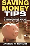 img - for Saving Money Tips: Discover How Saving Money on a Budget is Possible with This Must Have Saving Money Guide (Volume 1) book / textbook / text book