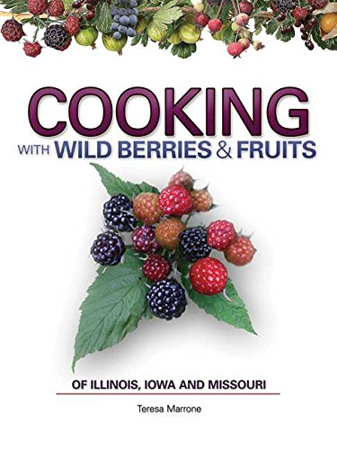 Cooking with Wild Berries & Fruits: Of Illinois, Iowa and Missouri (Foraging Cookbooks)