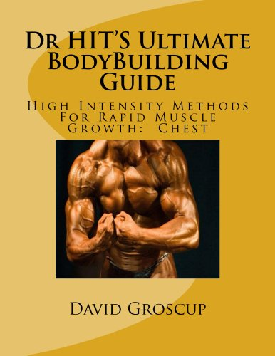 Dr HIT\'S Ultimate BodyBuilding Guide High Intensity Methods For Rapid Muscle Growth:Chest
