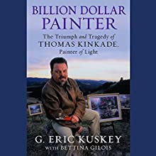 Billion Dollar Painter: The Triumph and Tragedy of Thomas Kinkade, Painter of Light (       UNABRIDGED) by G. Eric Kuskey Narrated by Jim Meskimen