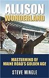 Allison Wonderland: Mastermind of Maine Road's Golden Age