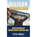 Allison Wonderland: Mastermind of Maine Road's Golden Ageby Steve Mingle
