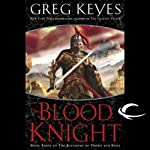 The Blood Knight: The Kingdoms of Thorn and Bone, Book 3 (       UNABRIDGED) by Greg Keyes Narrated by Patrick Michael