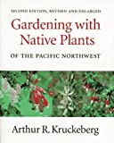 img - for By Arthur R. Kruckeberg Gardening with Native Plants of the Pacific Northwest: Second Edition, Revised and Enlarged (2nd Second Edition) [Paperback] book / textbook / text book