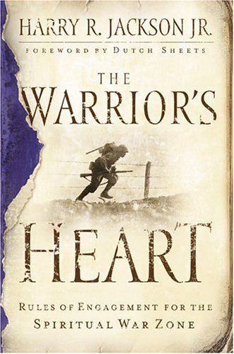 The Warrior's Heart: Rules of Engagement for the Spiritual War Zone
