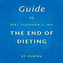 Guide to Joel Fuhrman MD's The End of Dieting | Livre audio Auteur(s) :  Eureka Narrateur(s) : Tamara Ryan