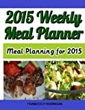 2015 Weekly Meal Planner: Meal Planning for 2015