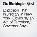 Explosion That Injured 29 in New York 'Obviously an Act of Terrorism,' Governor Says | Philip Bump,Mark Berman,Amy B Wang,Matt Zapotosky