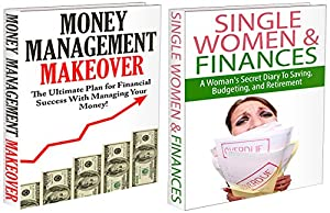 Finances Box Set #2: Single Women & Finances & Money Management Makeover (Money Management, Women And Finances, Woman And Budgeting, Income Saving, Financials, ... Finance Tips, Budget Tips, Saving Tips))