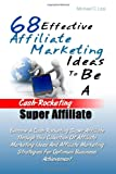 68 Effective Affiliate Marketing Ideas To Be A Cash-Rocketing Super Affiliate: Become A Cash-Rocketing Super Affiliate Through This Collection Of ... Strategies For Optimum Business Achievement