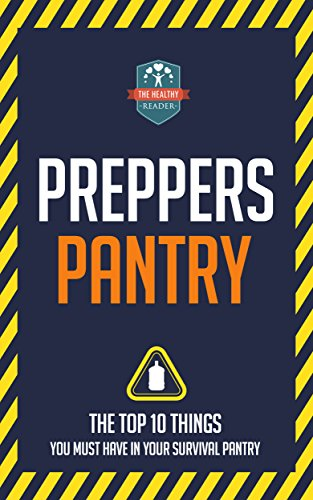 Preppers Pantry: The Top 10 Things You Must Have In Your Survival Pantry (Survival - Mason Jars - Prepping - Canning and Preserving) by The Healthy Reader