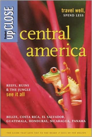 Fodor's upCLOSE Central America, 2nd edition (Fodor's Upclose Central America: Belize, Costa Rica, El Salvador, Guatemala, Panama)