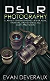 img - for DSLR Photography: Complete Understanding Of Exposure, Aperture, Shutter Speed, ISO, Light And Filters! book / textbook / text book
