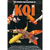 The Interpet Encyclopedia of Koi: A Comprehensive Introduction to Keeping and Displaying These Magnificent Ornamental Fish, from Choosing Healthy Stoc ~ Interpet