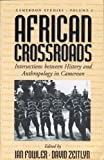 African Crossroads: Intersections Between History and Anthropology in Cameroon (Cameroon Studies)