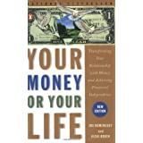 Your Money or Your Life: Transforming Your Relationship with Money and Achieving Financial Independence ~ Joe Dominguez