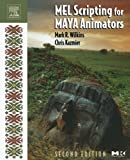 MEL Scripting for Maya Animators, Second Edition (The Morgan Kaufmann Series in Computer Graphics)