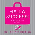 Hello, Success!: A Leadership Book for Women | Cherie Whiting