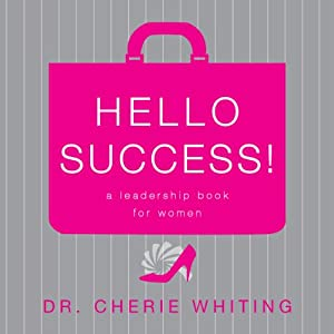 Hello, Success!: A Leadership Book for Women | [Cherie Whiting]