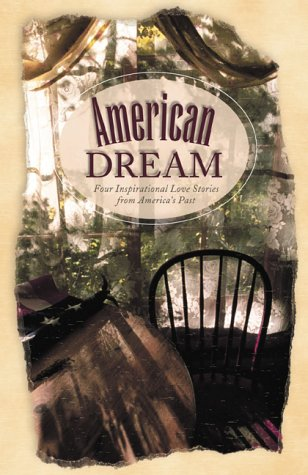 American Dream: 4 Historical Love Stories Celebrating the Faith of American Immigrants (Inspirational Romance Novella Collections), Kristy Dykes, Nancy J. Farrier, Judith McCoy Miller, Sally Laity