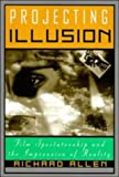 Richard Allen Projecting Illusion: Film Spectatorship and the Impression of Reality (Cambridge Studies in Film)