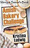 Amish Bakery Challenge: Mercy and Samuels Book (Amish Couples 2)