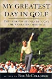 img - for My Greatest Day in Golf: The Legends of Golf Recount Their Greatest Moments book / textbook / text book