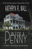 Kathryn R. Wall In for a Penny (Bay Tanner Mysteries)