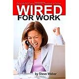 Wired for Work: Get a Job FAST using LinkedIn, Facebook or Twitter ~ Steve Weber