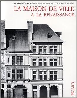 La maison de ville a la renaissance recherches sur l 39 habitat urbain en e - Maison de la renaissance ...