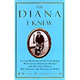 The Diana I Knew: Loving Memories of the Friendship Between an American Mother and Her Son's Nanny Who Became the Princess of Wales ~ Mary Robertson