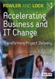 Accelerating Business and It Change: Transforming Project Delivery (0566086042) by Fowler, Alan