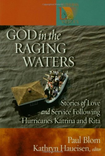 God in the Raging Waters: Stories of Love And Service Following Hurricanes Katrina And Rita (Lutheran Voices)