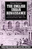The English Urban Renaissance: Culture and Society in the Provincial Town 1660-1770: Culture and Society in The Provinical Town 1660-1770 (Oxford Studies in Social History)