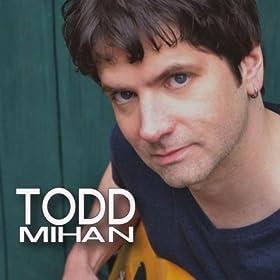 Amazon.com: Todd Mihan: Todd Mihan: MP3 Downloads