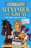 Alexander the Great and his Claim to Fame (Dead Famous)