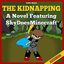 The Kidnapping: A Novel Featuring SkyDoesMinecraft (       UNABRIDGED) by Griffin Mosley Narrated by Heather Smith