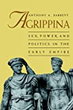 Agrippina: Mother of Nero (Roman Imperial Biographies) (041520867X) by Barrett, Anthony A.