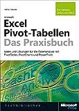 Microsoft Excel Pivot-Tabellen - Das Praxisbuch. F�r Version 2010 und 2013