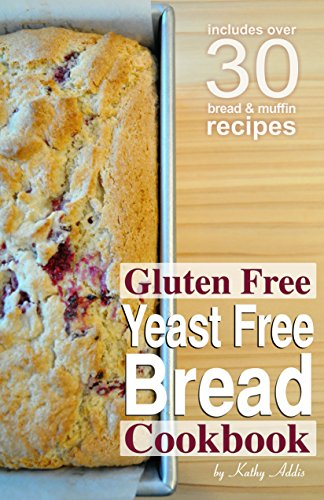 Gluten Free Yeast Free Bread Cookbook by Kathy Addis