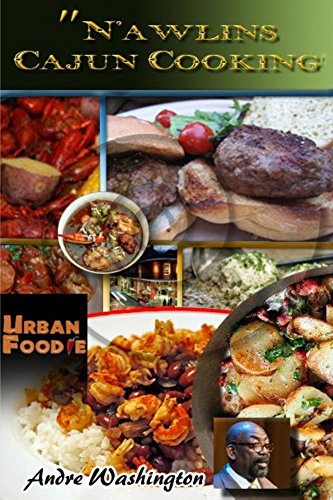 Nawlins Cajun Cooking: A Collection of my Favorite Cajun Recipes by Andre Washington