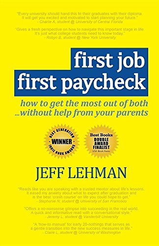 First Job First Paycheck : - how to get the most out of both... without help from your Parents, by Jeff Lehman