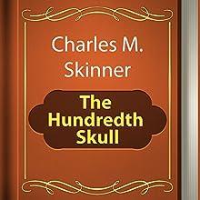 Charles M. Skinner: The Hundredth Skull (       UNABRIDGED) by Charles Skinner Narrated by Alexey Ratnikov