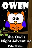 Owen The Owl's Night Adventure: A Bedtime Illustration Book Your Little One Will Adore ( children illustration, sleep, birds,short stories for kids, children stories) (Goodnight Series 1)