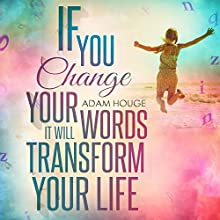 If You Change Your Words It Will Transform Your Life (       UNABRIDGED) by Adam Houge Narrated by Michael Griffith