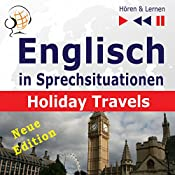 Englisch in Sprechsituationen - Neue Edition: Holiday Travels - 15 Konversationsthemen auf dem Niveau B2 (Hören & Lernen) | Dorota Guzik, Joanna Bruska, Anna Kicinska