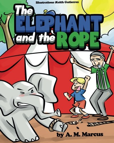 Children's Book: The Elephant and the Rope: Children's Picture Book On Perseverance (Perseverance Stories)