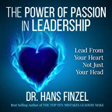 The Power of Passion in Leadership: Lead from Your Heart, Not Just Your Head (       UNABRIDGED) by Hans Finzel Narrated by Hans Finzel